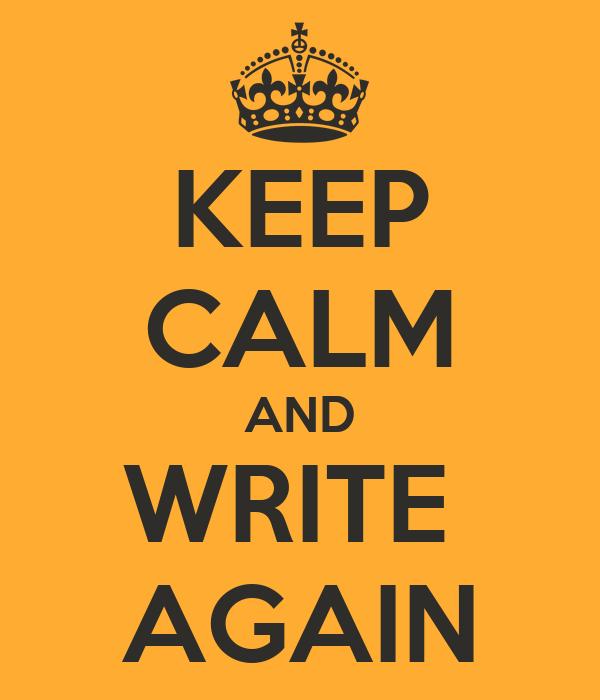 KEEP CALM AND WRITE  AGAIN
