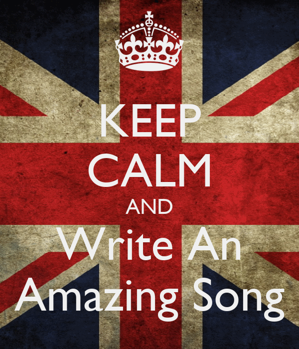 KEEP CALM AND Write An Amazing Song