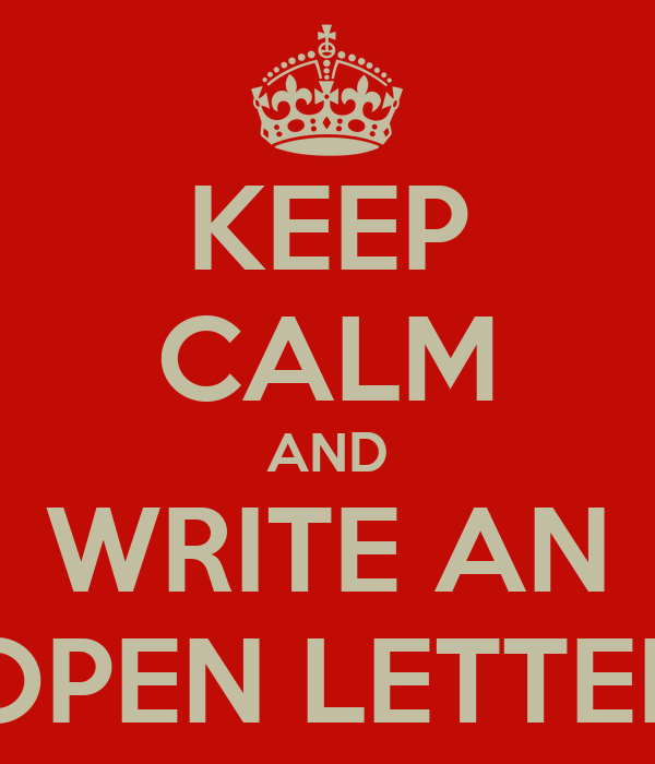 KEEP CALM AND WRITE AN OPEN LETTER