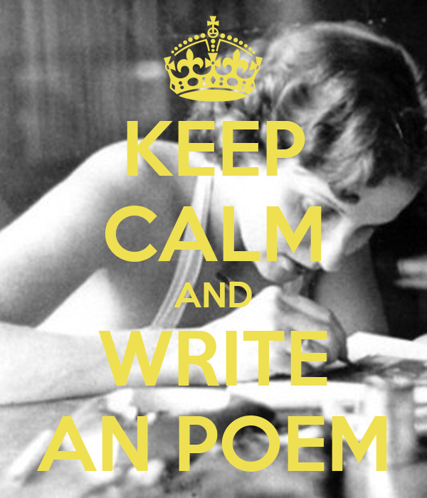 KEEP CALM AND WRITE AN POEM