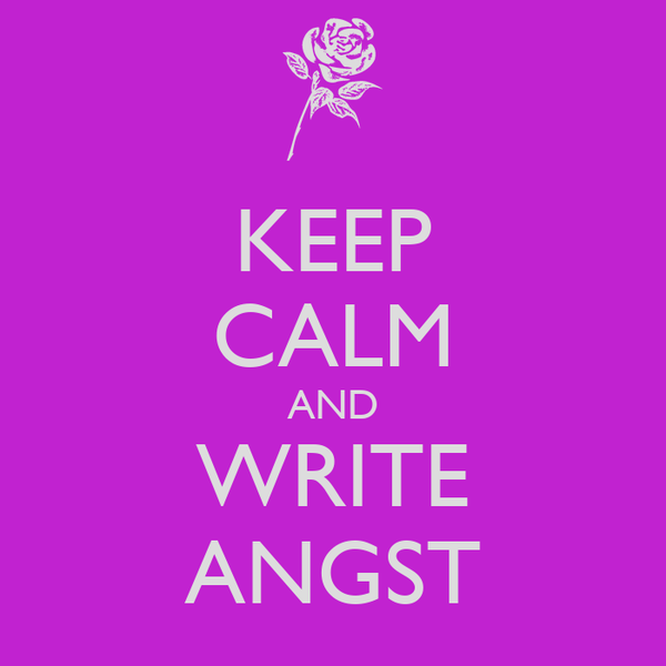 KEEP CALM AND WRITE ANGST