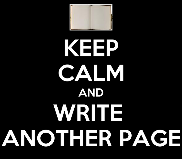 KEEP CALM AND WRITE  ANOTHER PAGE