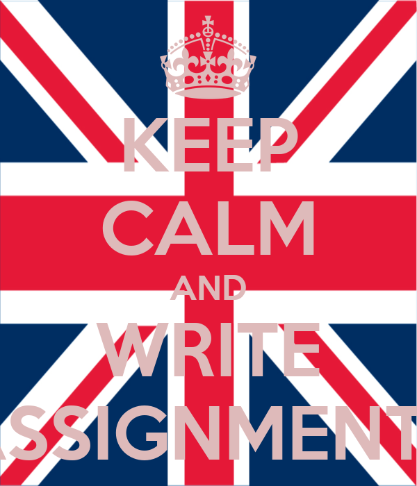 KEEP CALM AND WRITE ASSIGNMENTS