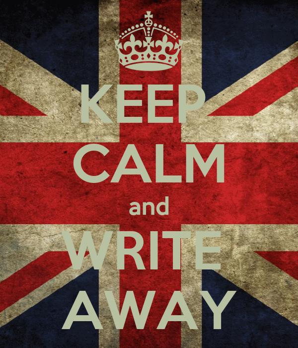 KEEP  CALM and WRITE  AWAY