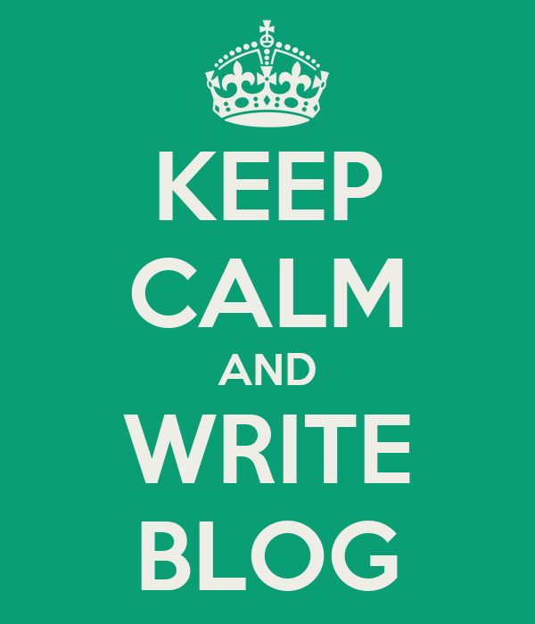 KEEP CALM AND WRITE BLOG