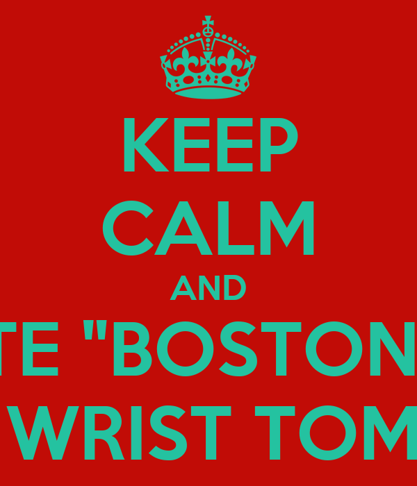 """KEEP CALM AND WRITE """"BOSTON"""" ON YOUR WRIST TOMORRW"""