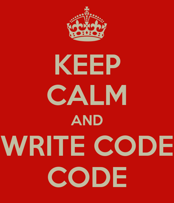 KEEP CALM AND WRITE CODE CODE