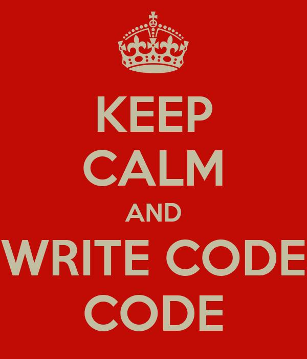 KEEP CALM AND WRITE CODE CODE