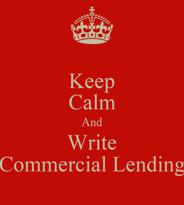 Keep Calm And Write Commercial Lending