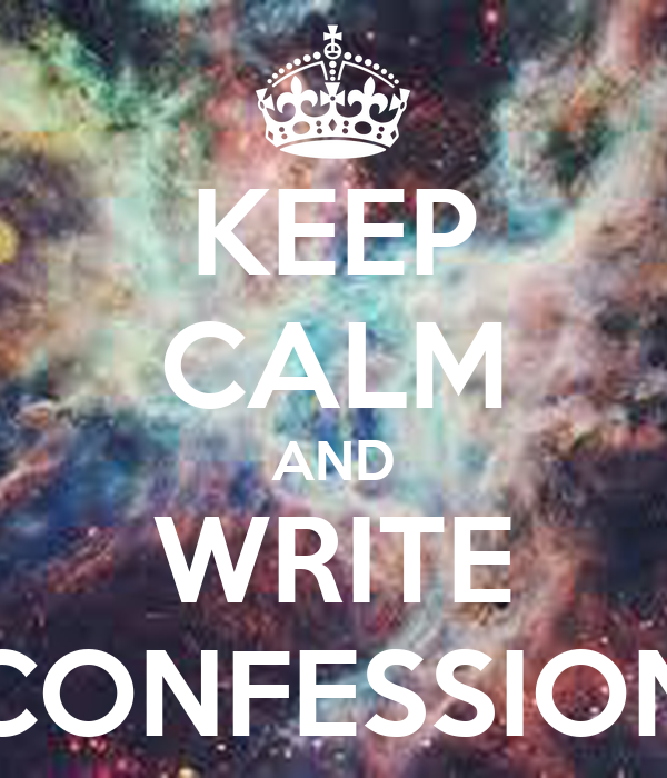 KEEP CALM AND WRITE CONFESSION