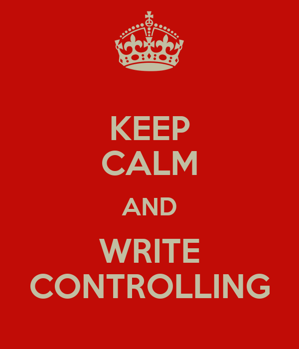 KEEP CALM AND WRITE CONTROLLING
