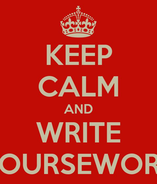 KEEP CALM AND WRITE COURSEWORK