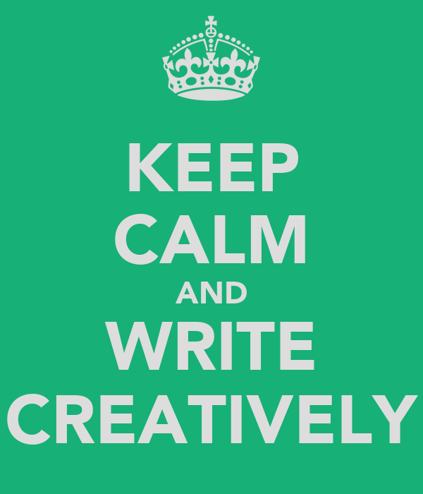 KEEP CALM AND WRITE CREATIVELY