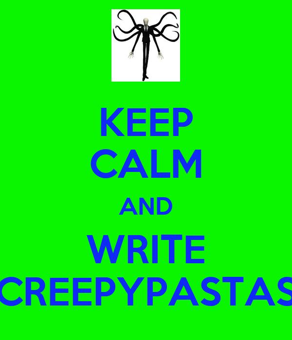 KEEP CALM AND WRITE CREEPYPASTAS