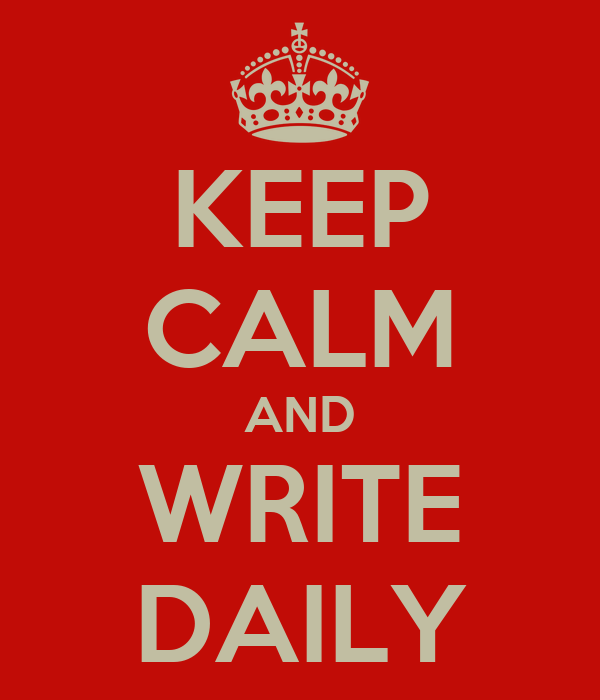 KEEP CALM AND WRITE DAILY