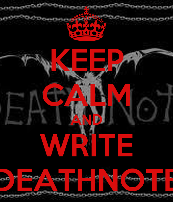 KEEP CALM AND WRITE DEATHNOTE