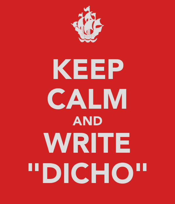 "KEEP CALM AND WRITE ""DICHO"""