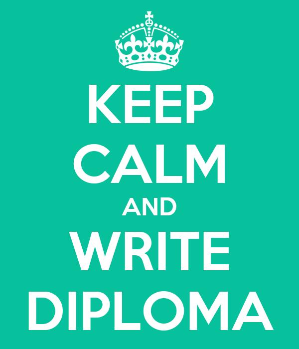 KEEP CALM AND WRITE DIPLOMA