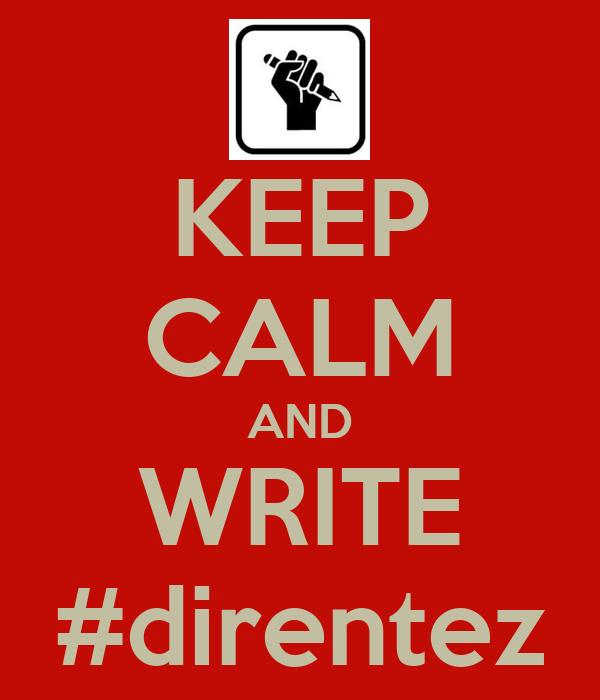 KEEP CALM AND WRITE #direntez