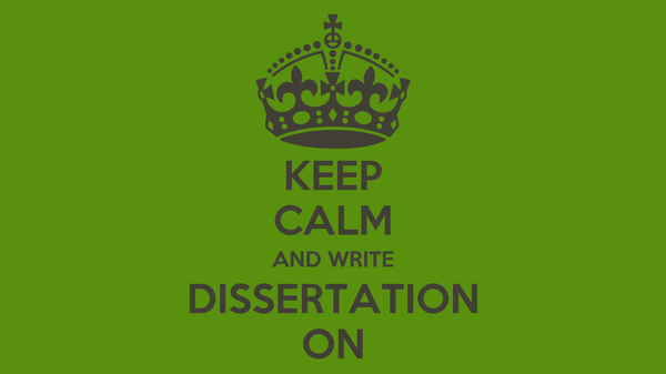 KEEP CALM AND WRITE DISSERTATION ON