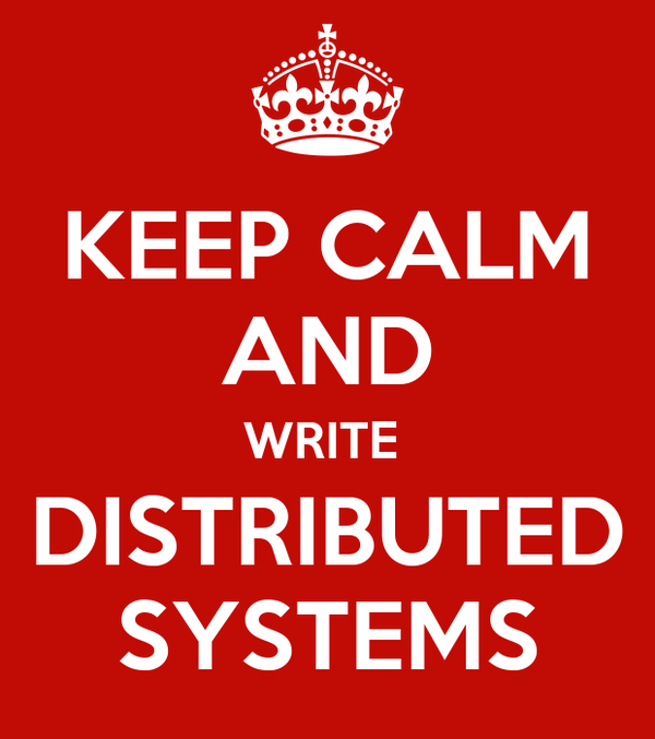 KEEP CALM AND WRITE  DISTRIBUTED SYSTEMS