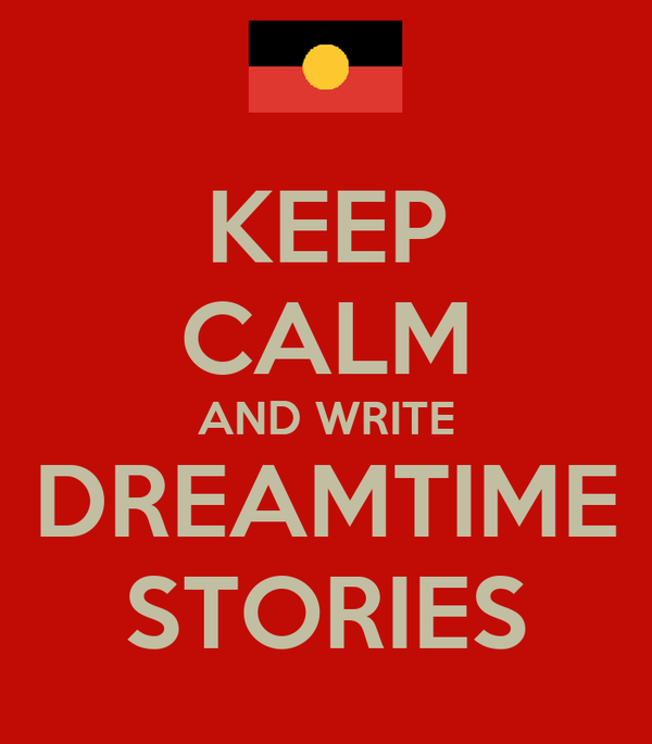 KEEP CALM AND WRITE DREAMTIME STORIES