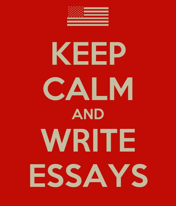 KEEP CALM AND WRITE ESSAYS