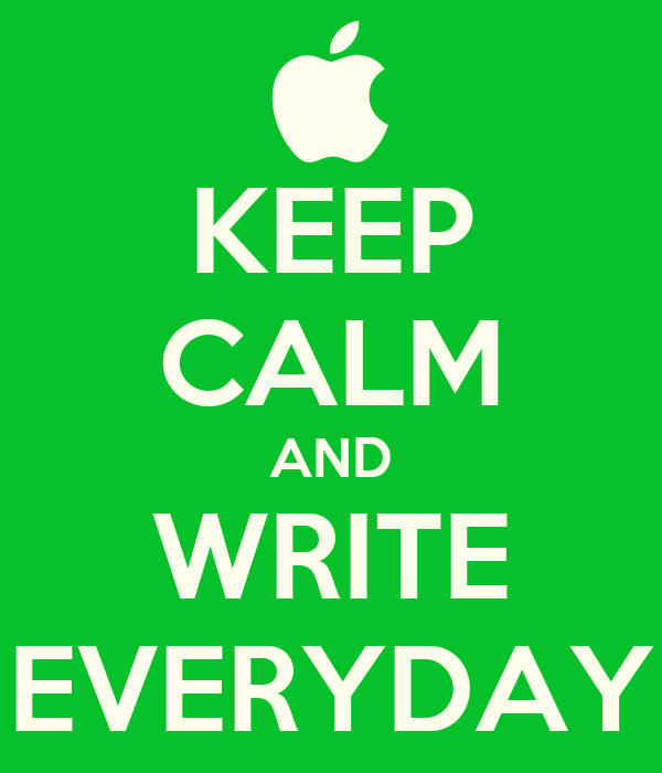 KEEP CALM AND WRITE EVERYDAY