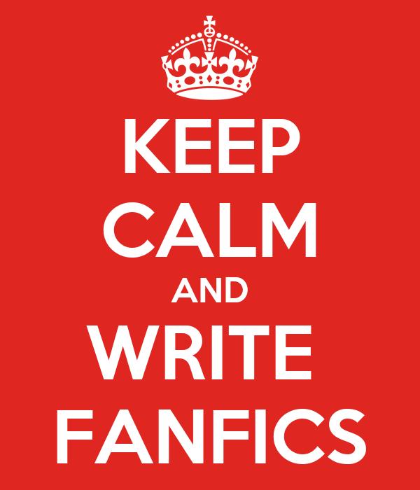 KEEP CALM AND WRITE  FANFICS