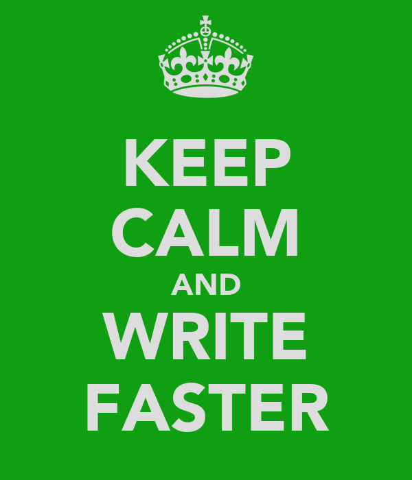 KEEP CALM AND WRITE FASTER