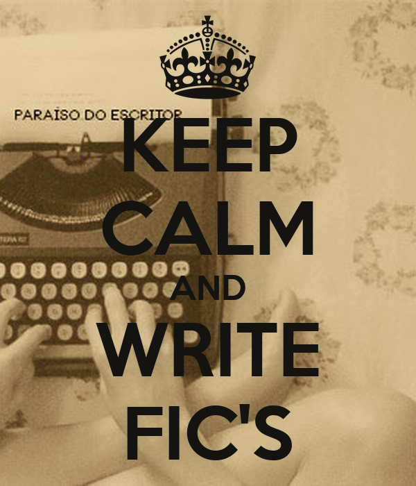 KEEP CALM AND WRITE FIC'S