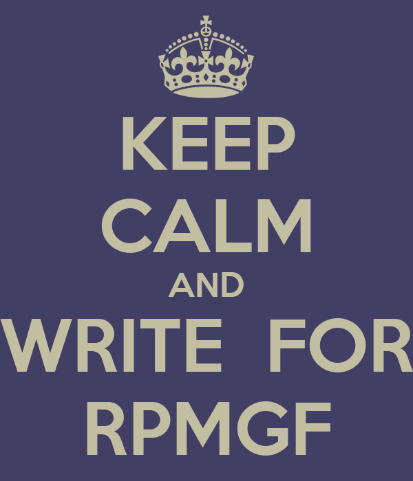 KEEP CALM AND WRITE  FOR RPMGF