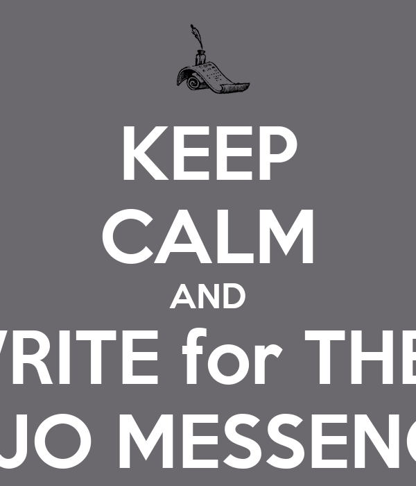 KEEP CALM AND WRITE for THE   MOJO MESSENGER