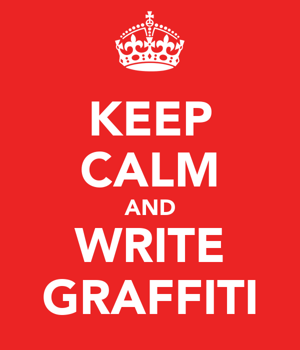 KEEP CALM AND WRITE GRAFFITI