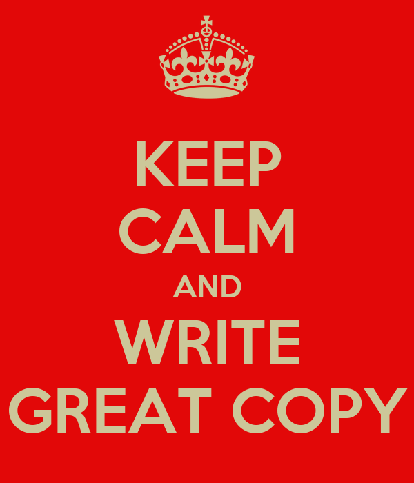 KEEP CALM AND WRITE GREAT COPY