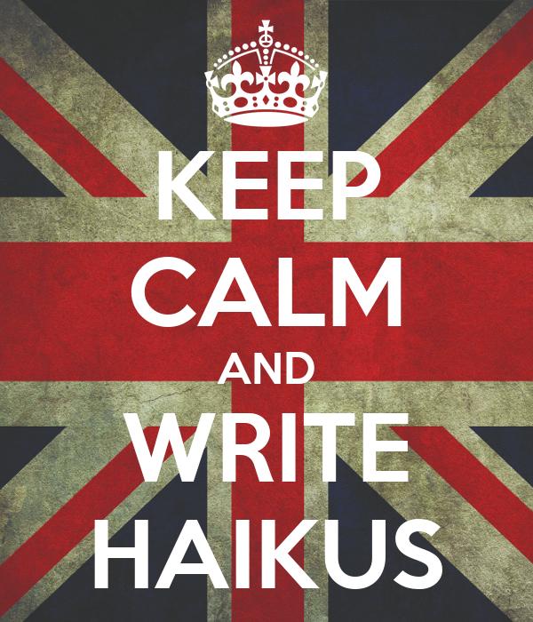 KEEP CALM AND WRITE HAIKUS