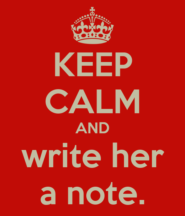 KEEP CALM AND write her a note.