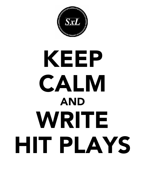 KEEP CALM AND WRITE HIT PLAYS