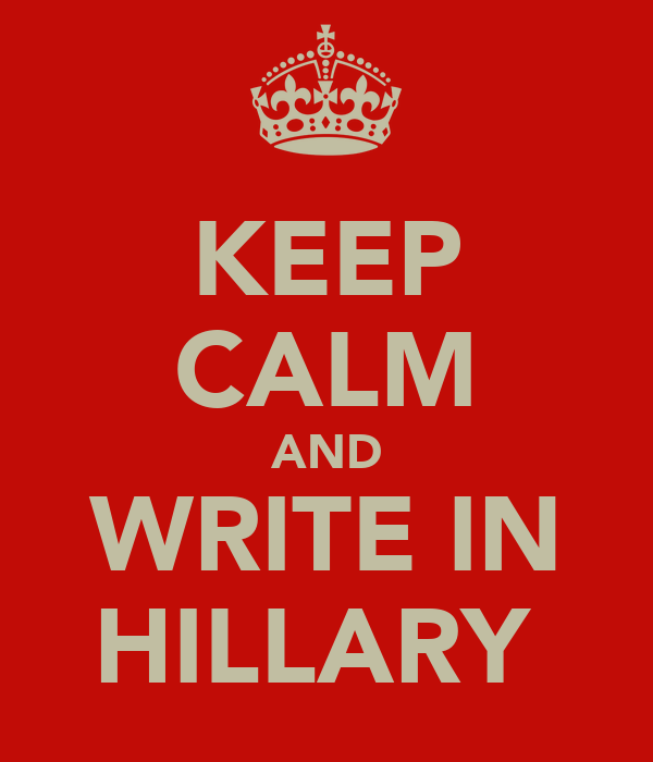 KEEP CALM AND WRITE IN HILLARY
