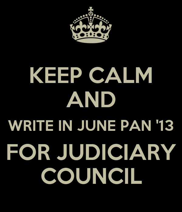 KEEP CALM AND WRITE IN JUNE PAN '13 FOR JUDICIARY COUNCIL