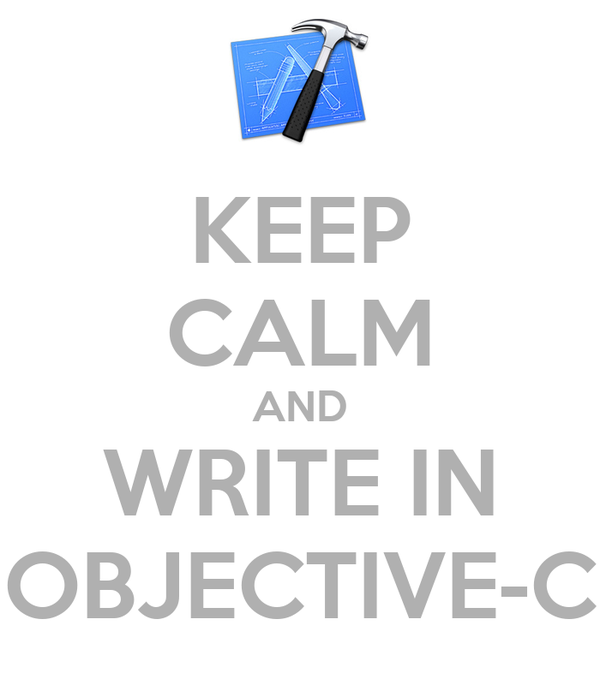 KEEP CALM AND WRITE IN OBJECTIVE-C