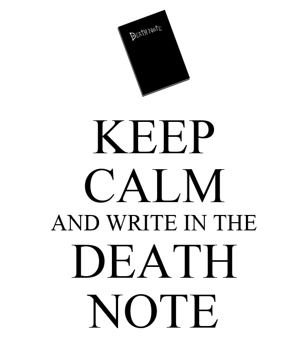 KEEP CALM AND WRITE IN THE DEATH NOTE