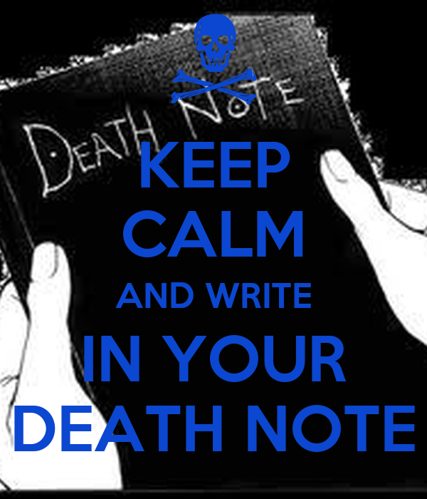 KEEP CALM AND WRITE IN YOUR DEATH NOTE