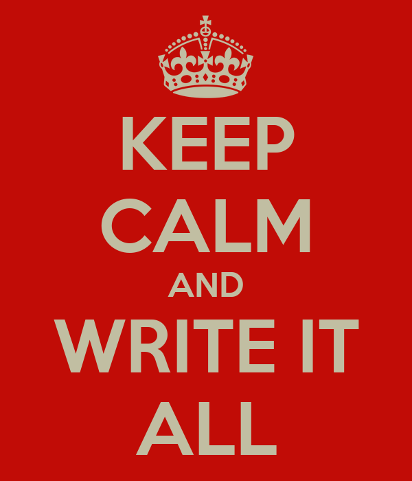 KEEP CALM AND WRITE IT ALL