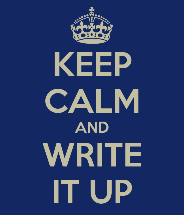 KEEP CALM AND WRITE IT UP