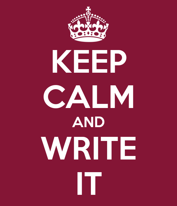 KEEP CALM AND WRITE IT
