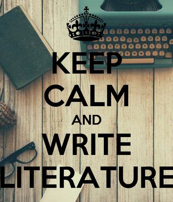 KEEP CALM AND WRITE LITERATURE