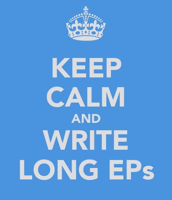 KEEP CALM AND WRITE LONG EPs
