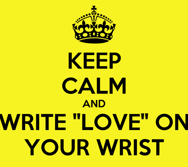 KEEP CALM AND WRITE ''LOVE'' ON YOUR WRIST