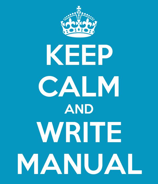 KEEP CALM AND WRITE MANUAL